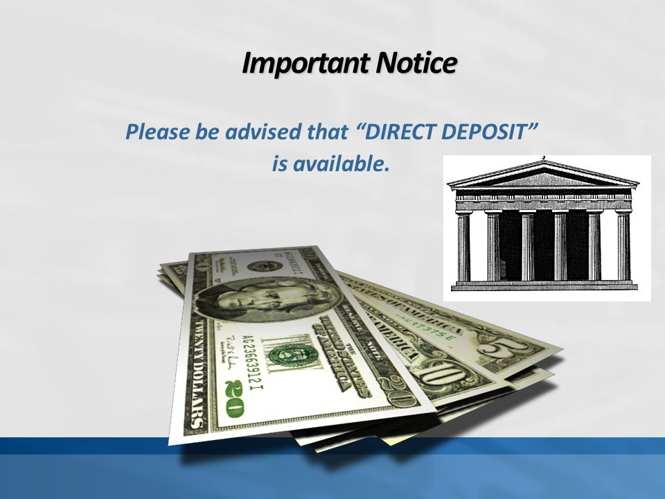 "Important Notice Please be advised that ""DIRECT DEPOSIT"" is available."