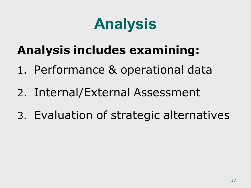 17 Analysis Analysis includes examining: 1. 1. Performance & operational data 2.