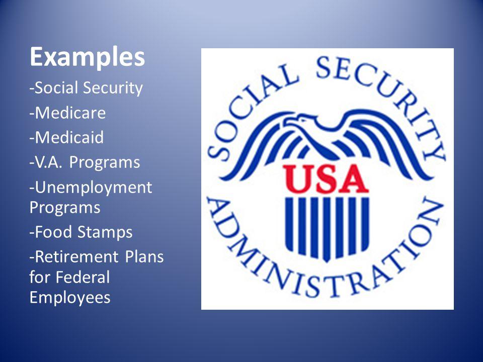 Examples -Social Security -Medicare -Medicaid -V.A.