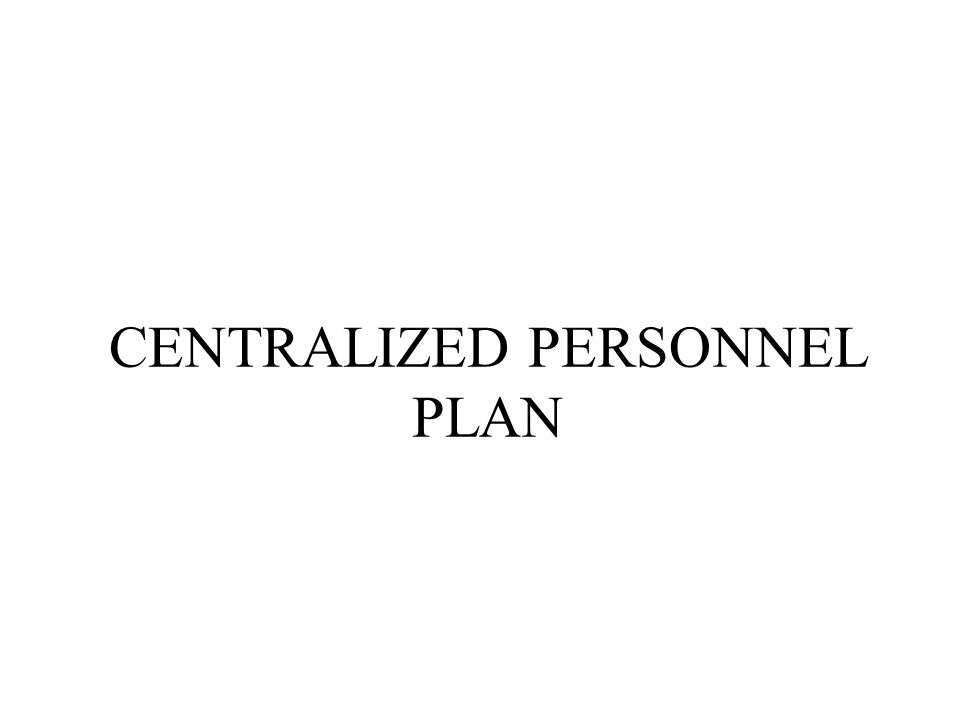 CENTRALIZED PERSONNEL PLAN