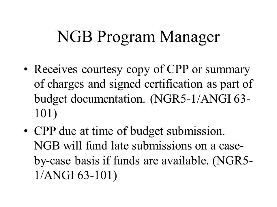 NGB Program Manager Receives courtesy copy of CPP or summary of charges and signed certification as part of budget documentation.