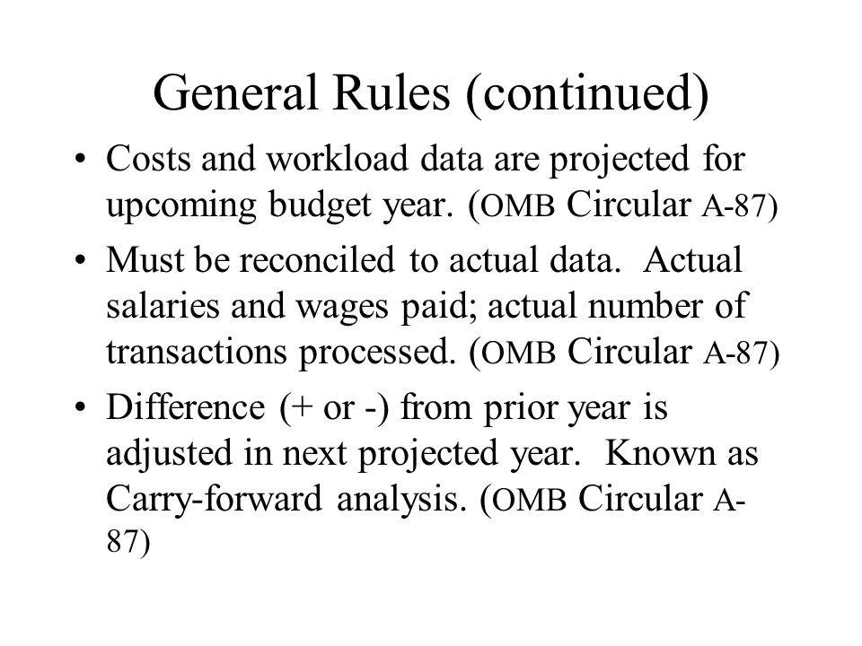 General Rules (continued) Costs and workload data are projected for upcoming budget year.