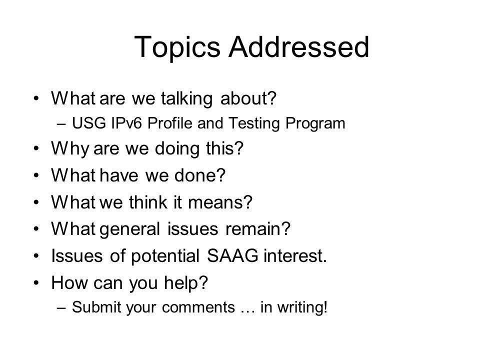 USG Policy Drivers OMB - Policy M-05-22 & FAQ http://www.whitehouse.gov/omb/memoranda/fy2005/m05-22.pdf http://www.whitehouse.gov/omb/egov/documents/IPv6_FAQs.pdf –All Agencies – Plan for IPv6 adoption.