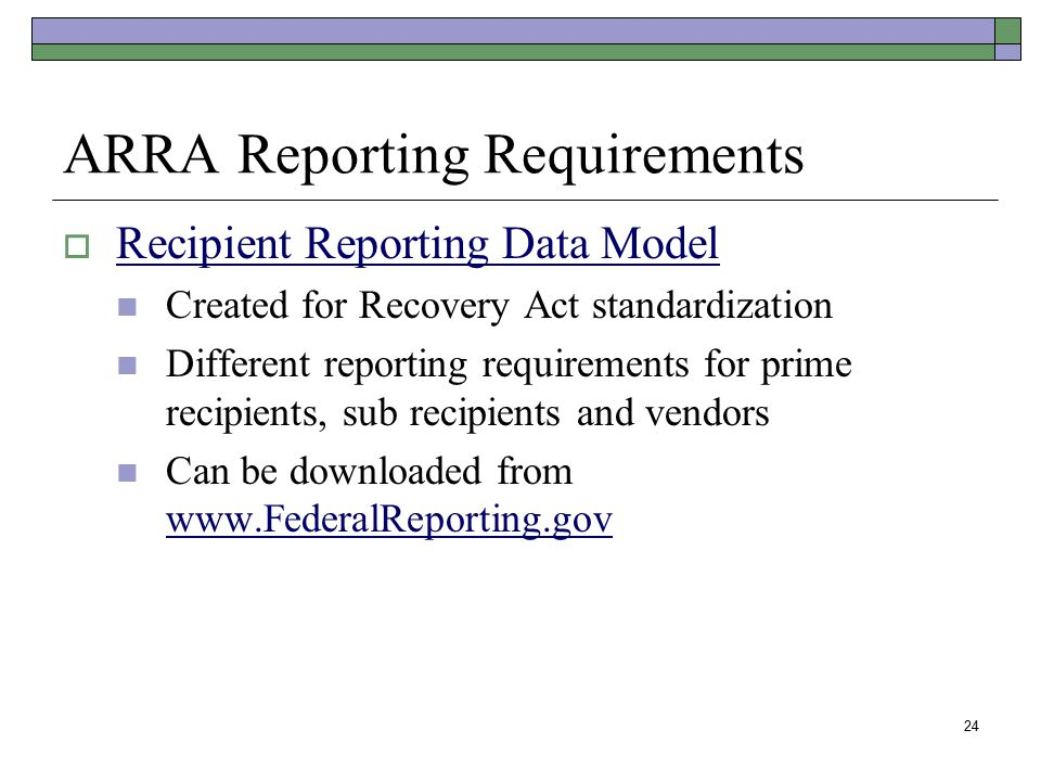 24 ARRA Reporting Requirements  Recipient Reporting Data Model Recipient Reporting Data Model Created for Recovery Act standardization Different repo