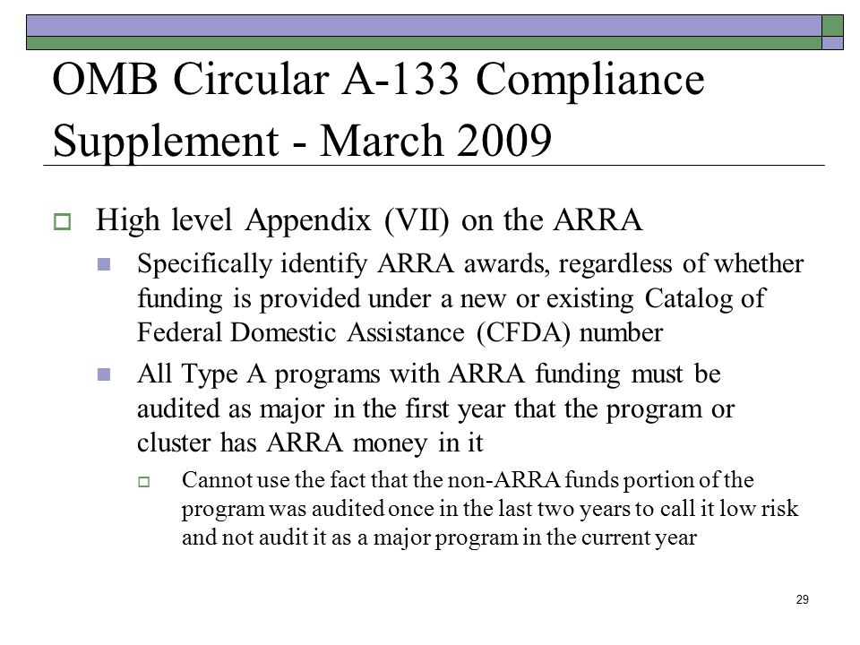 29 OMB Circular A-133 Compliance Supplement - March 2009  High level Appendix (VII) on the ARRA Specifically identify ARRA awards, regardless of whet