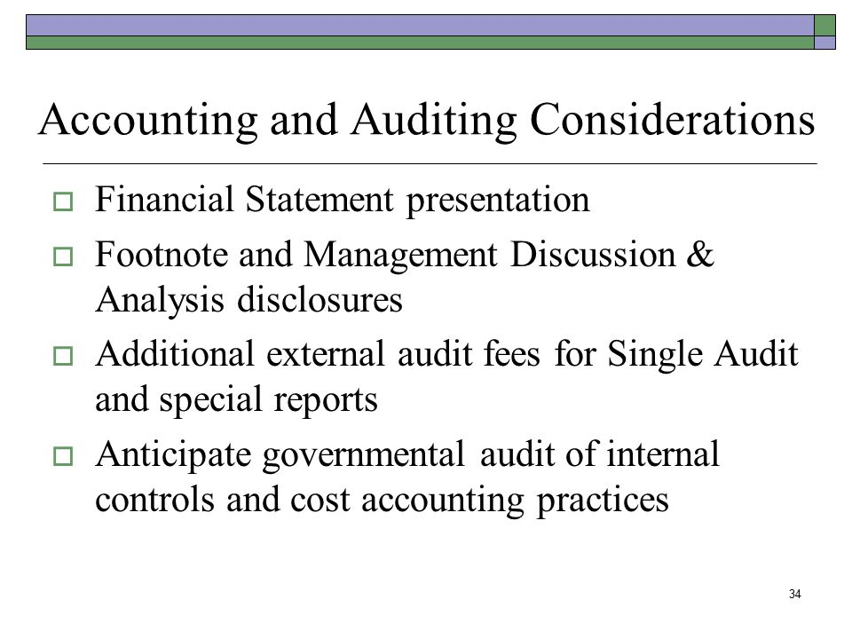 34 Accounting and Auditing Considerations  Financial Statement presentation  Footnote and Management Discussion & Analysis disclosures  Additional