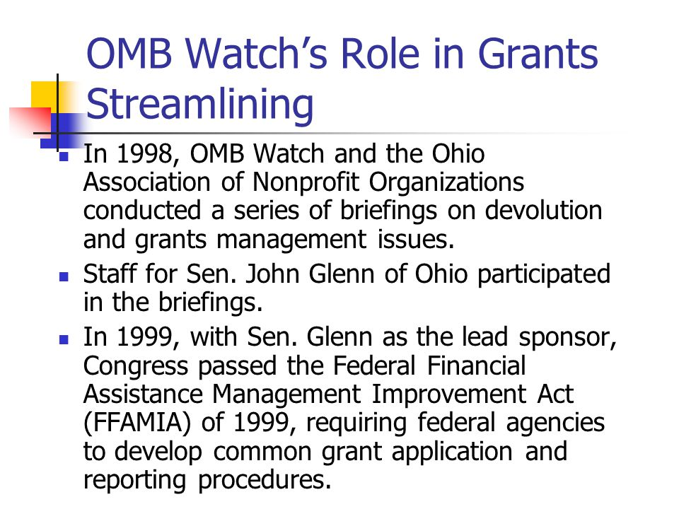 OMB Watch's Role in Grants Streamlining In 1998, OMB Watch and the Ohio Association of Nonprofit Organizations conducted a series of briefings on devo