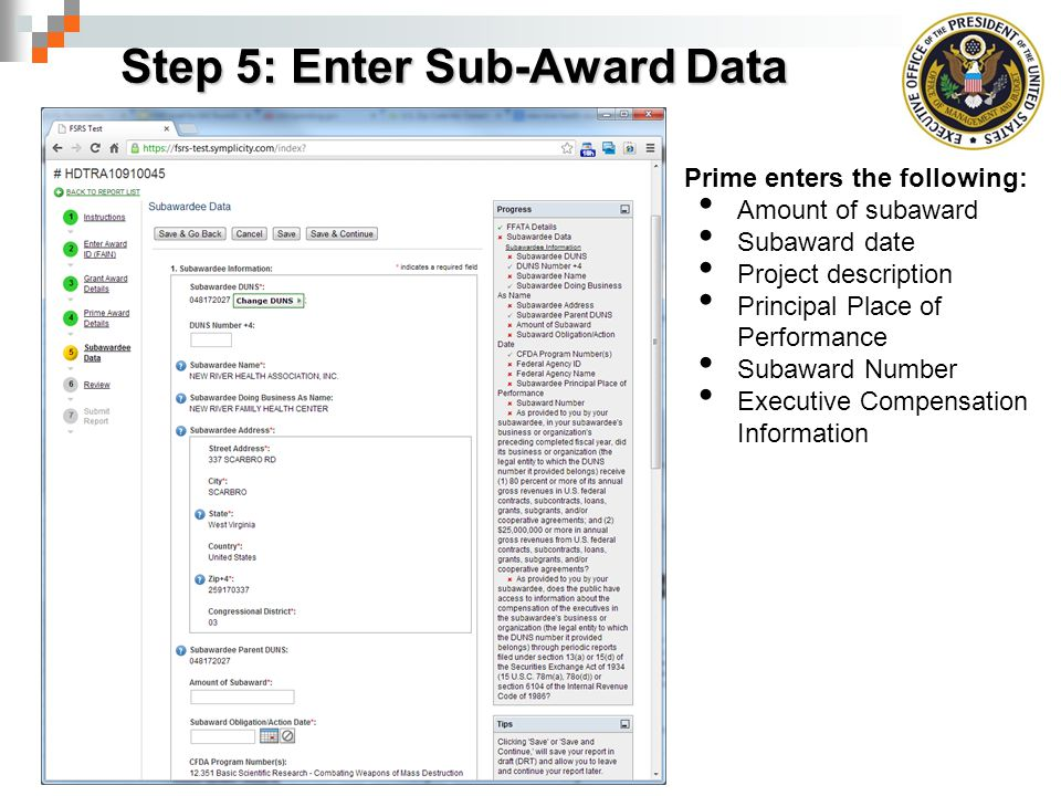Step 5: Enter Sub-Award Data Prime enters the following: Amount of subaward Subaward date Project description Principal Place of Performance Subaward Number Executive Compensation Information