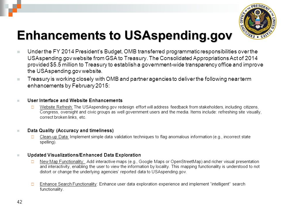 Enhancements to USAspending.gov Under the FY 2014 President's Budget, OMB transferred programmatic responsibilities over the USAspending.gov website from GSA to Treasury.