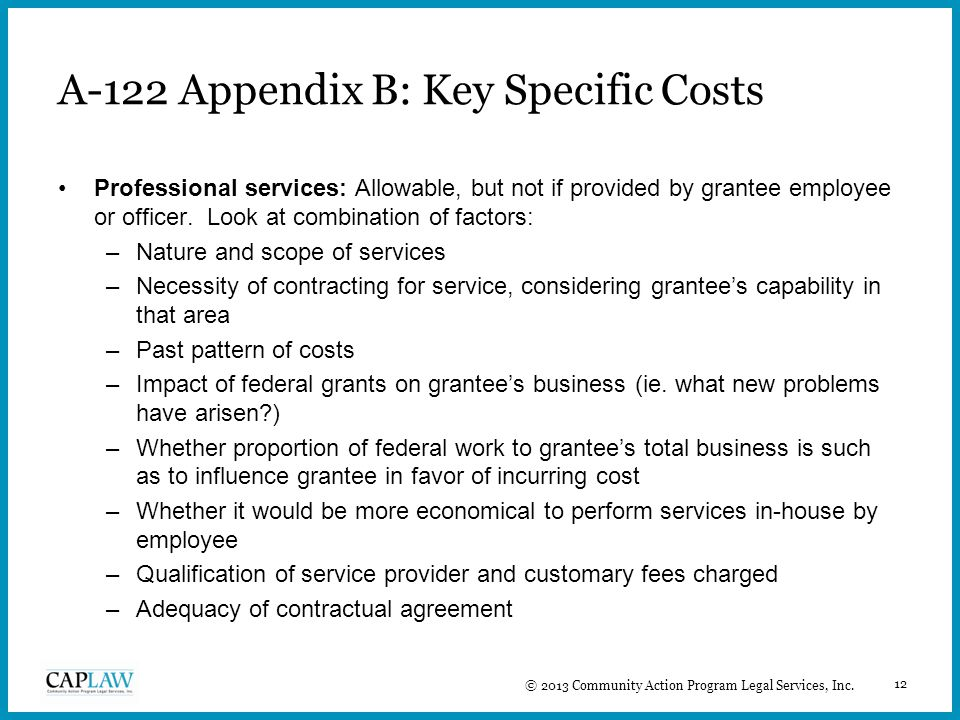 12 A-122 Appendix B: Key Specific Costs Professional services: Allowable, but not if provided by grantee employee or officer.