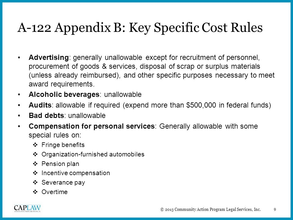 9 A-122 Appendix B: Key Specific Cost Rules Advertising: generally unallowable except for recruitment of personnel, procurement of goods & services, d