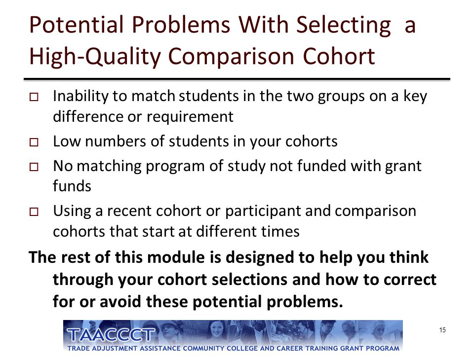 Potential Problems With Selecting a High-Quality Comparison Cohort  Inability to match students in the two groups on a key difference or requirement
