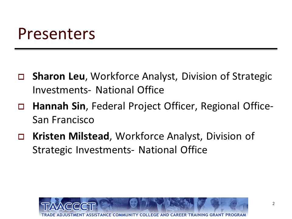 2 Presenters  Sharon Leu, Workforce Analyst, Division of Strategic Investments- National Office  Hannah Sin, Federal Project Officer, Regional Offic