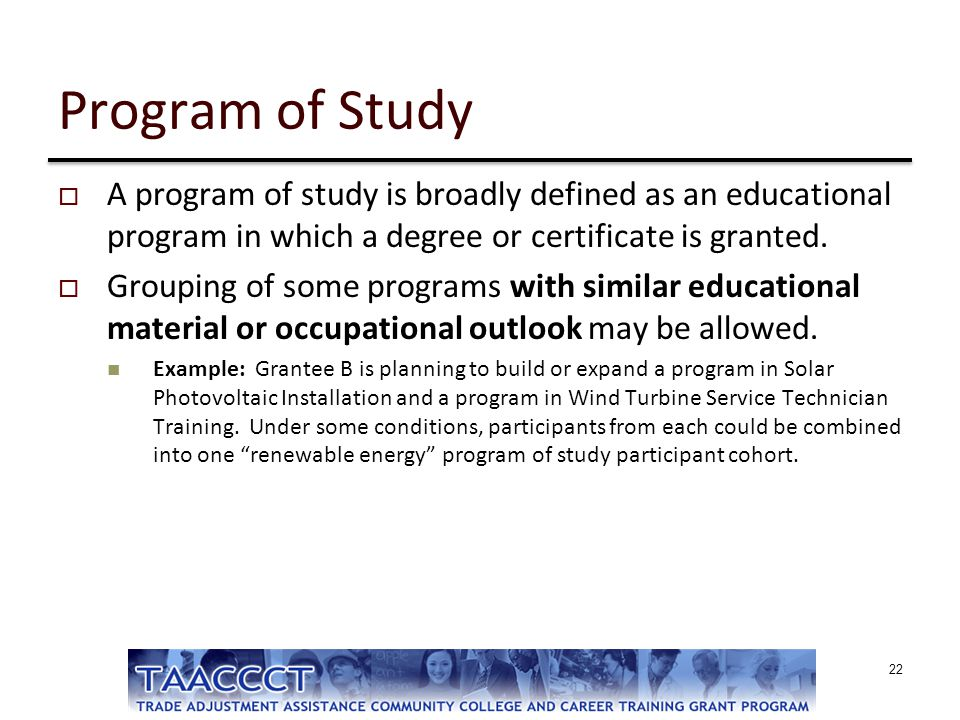 Program of Study  A program of study is broadly defined as an educational program in which a degree or certificate is granted.  Grouping of some pro