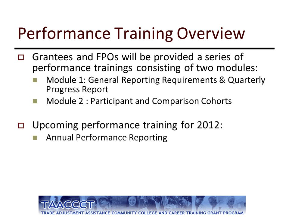  Grantees and FPOs will be provided a series of performance trainings consisting of two modules: Module 1: General Reporting Requirements & Quarterly