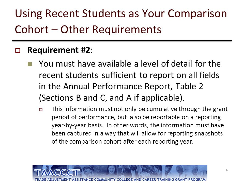 Using Recent Students as Your Comparison Cohort – Other Requirements  Requirement #2: You must have available a level of detail for the recent studen