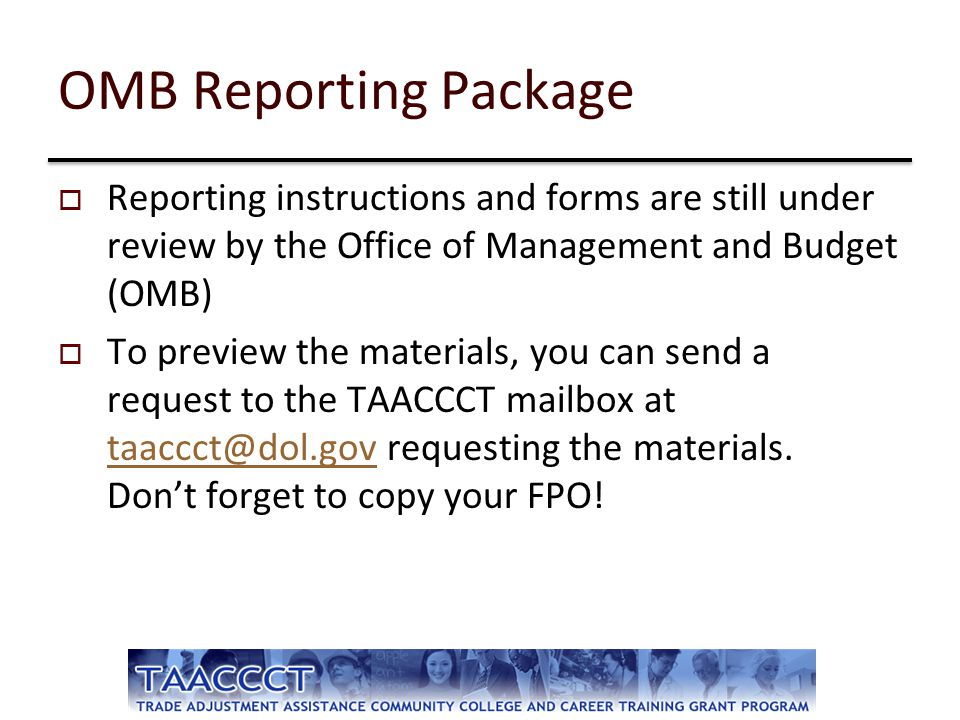  Reporting instructions and forms are still under review by the Office of Management and Budget (OMB)  To preview the materials, you can send a requ