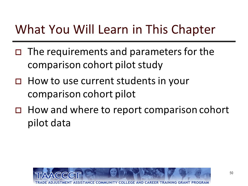 What You Will Learn in This Chapter  The requirements and parameters for the comparison cohort pilot study  How to use current students in your comp