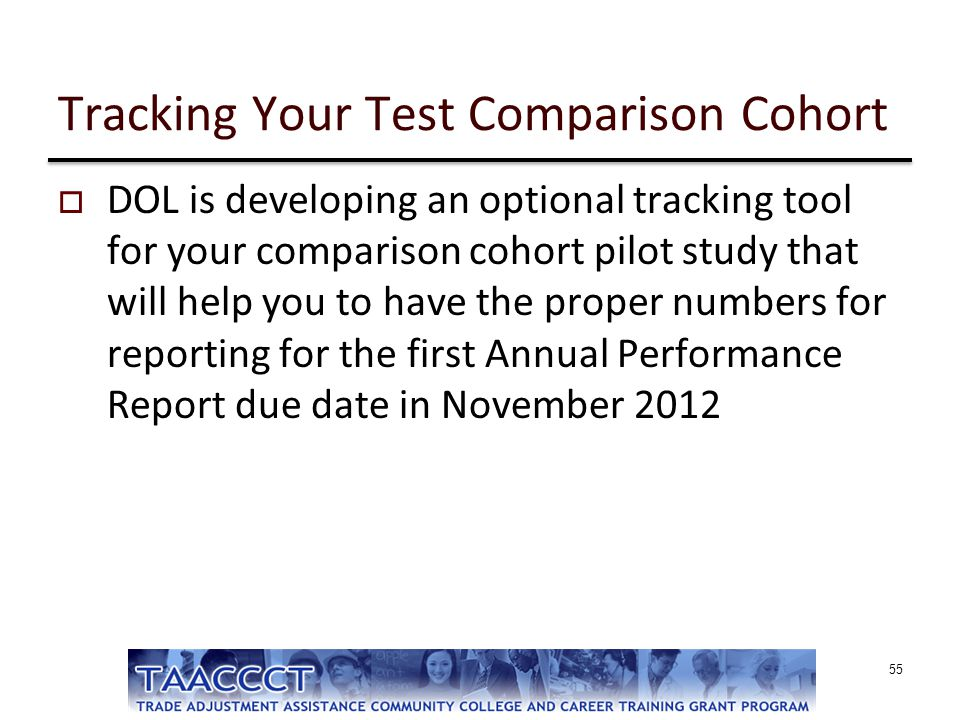 Tracking Your Test Comparison Cohort  DOL is developing an optional tracking tool for your comparison cohort pilot study that will help you to have t
