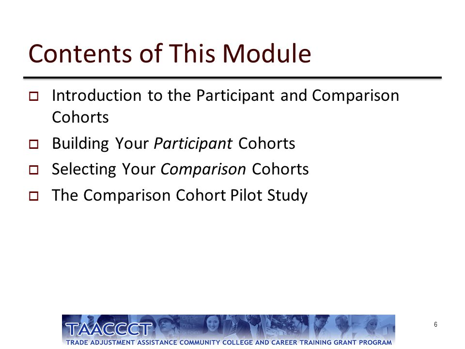 Contents of This Module  Introduction to the Participant and Comparison Cohorts  Building Your Participant Cohorts  Selecting Your Comparison Cohor