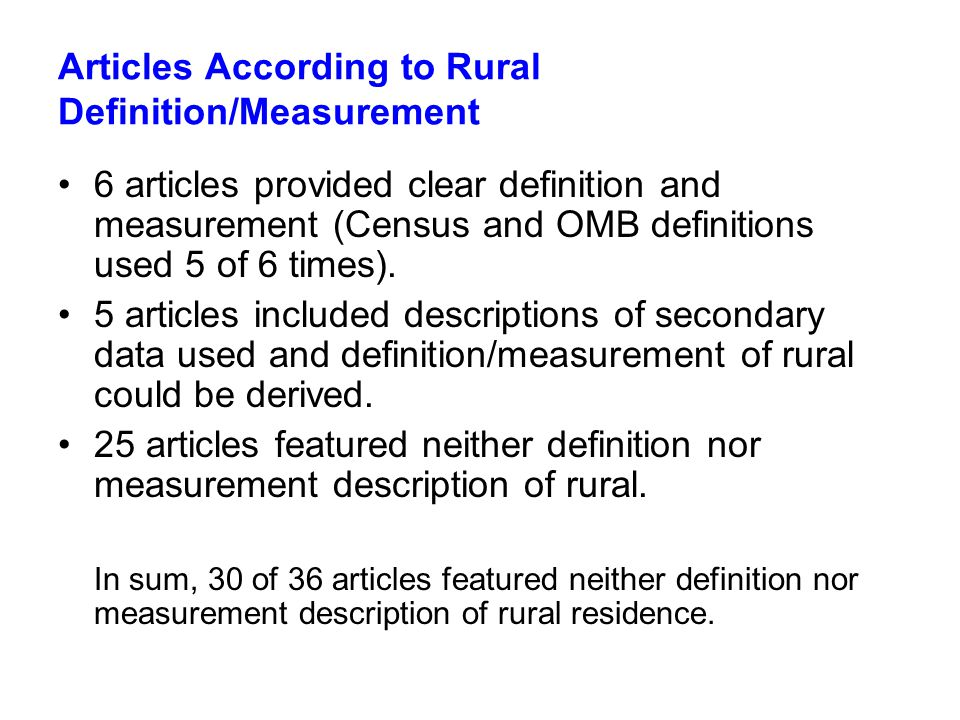 Articles According to Rural Definition/Measurement 6 articles provided clear definition and measurement (Census and OMB definitions used 5 of 6 times).