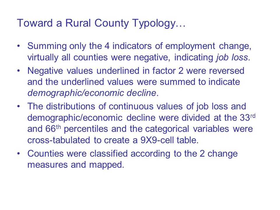 Toward a Rural County Typology… Summing only the 4 indicators of employment change, virtually all counties were negative, indicating job loss.
