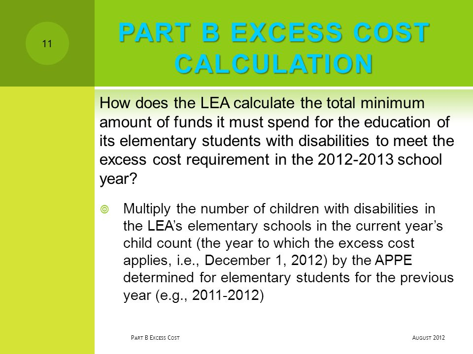 PART B EXCESS COST CALCULATION How does the LEA calculate the total minimum amount of funds it must spend for the education of its elementary students with disabilities to meet the excess cost requirement in the 2012-2013 school year.
