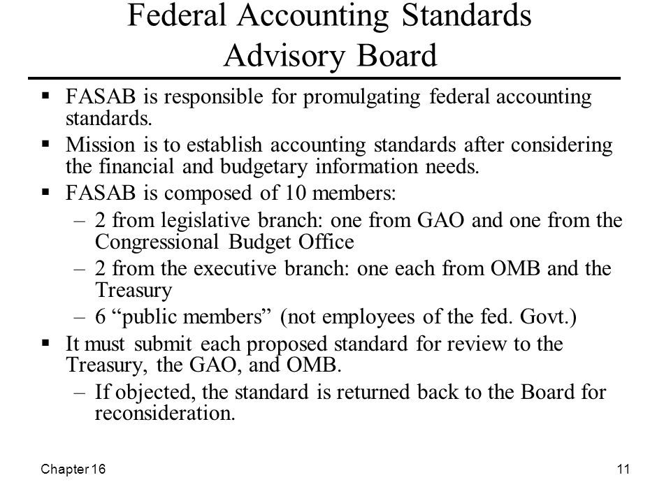 Chapter 1611 Federal Accounting Standards Advisory Board  FASAB is responsible for promulgating federal accounting standards.  Mission is to establi