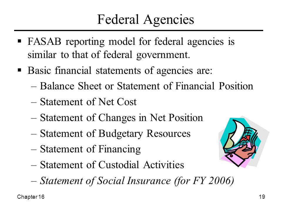Chapter 1619 Federal Agencies  FASAB reporting model for federal agencies is similar to that of federal government.