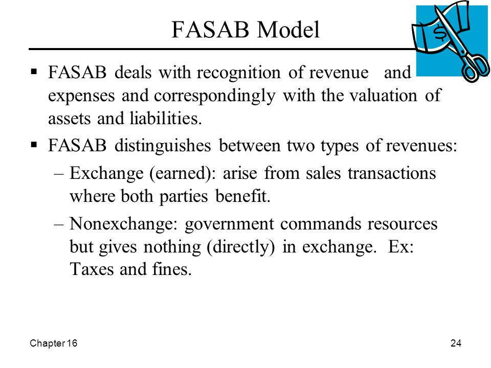 Chapter 1624 FASAB Model  FASAB deals with recognition of revenue and expenses and correspondingly with the valuation of assets and liabilities.