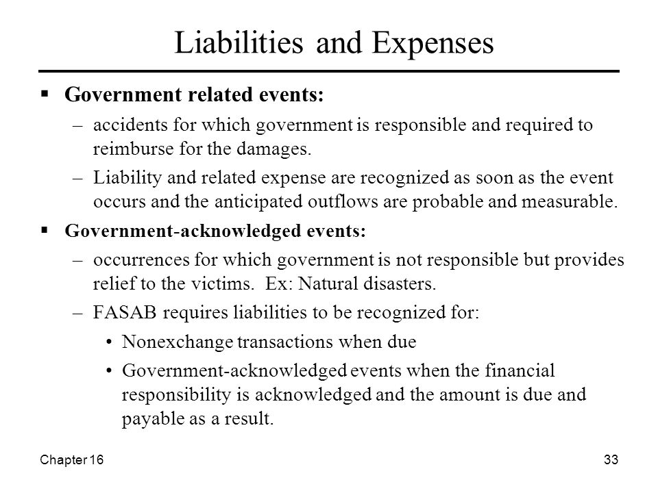 Chapter 1633 Liabilities and Expenses  Government related events: –accidents for which government is responsible and required to reimburse for the damages.