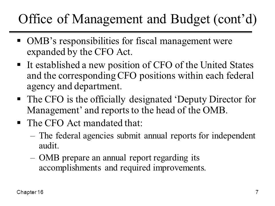 Chapter 167 Office of Management and Budget (cont'd)  OMB's responsibilities for fiscal management were expanded by the CFO Act.  It established a n