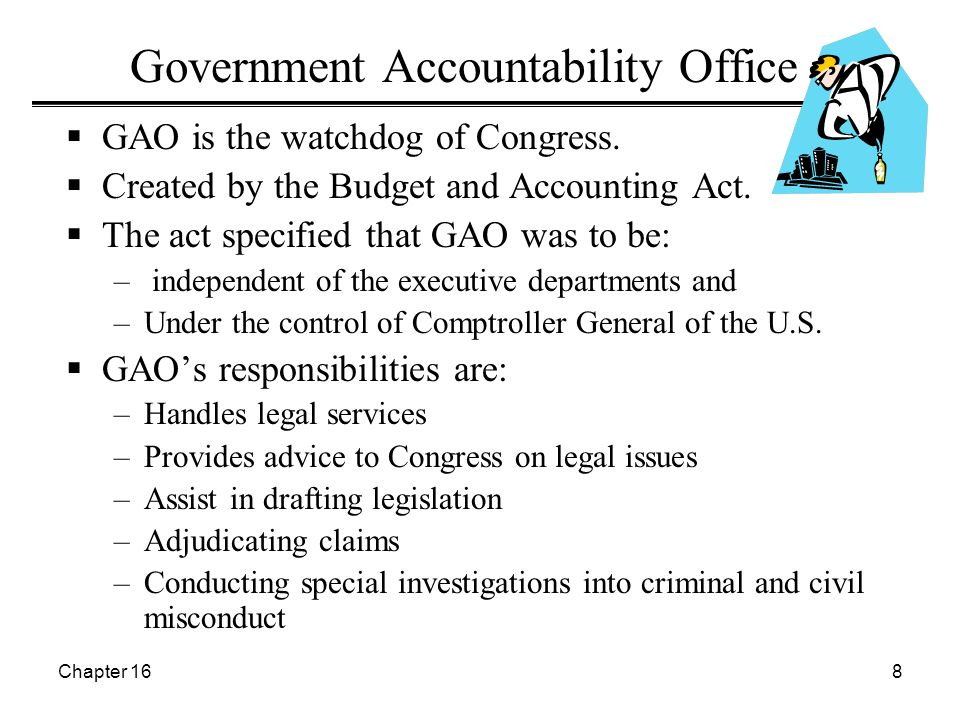 Chapter 168 Government Accountability Office  GAO is the watchdog of Congress.