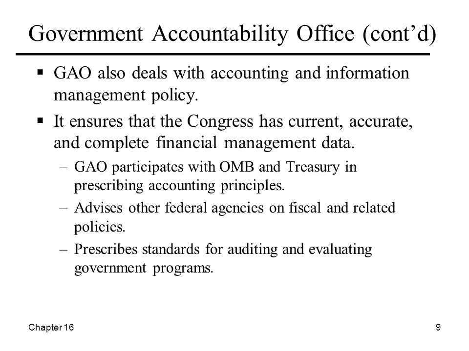 Chapter 169 Government Accountability Office (cont'd)  GAO also deals with accounting and information management policy.  It ensures that the Congre