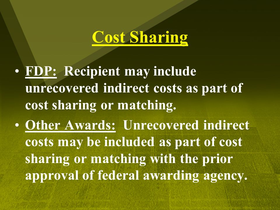 Cost Sharing FDP: Recipient may include unrecovered indirect costs as part of cost sharing or matching. Other Awards: Unrecovered indirect costs may b
