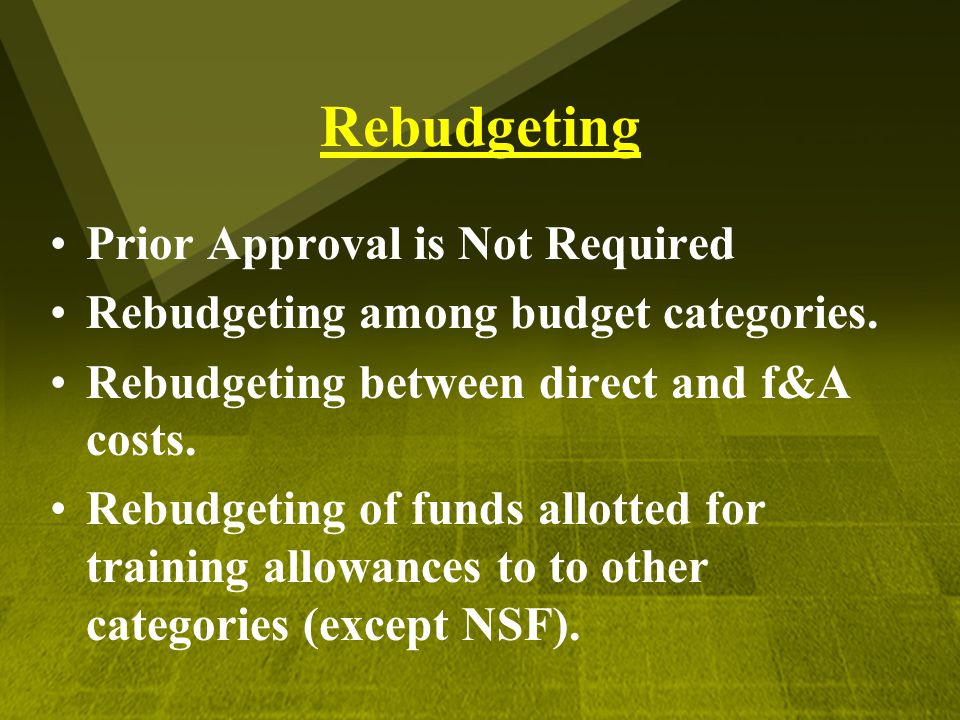Rebudgeting Prior Approval is Not Required Rebudgeting among budget categories. Rebudgeting between direct and f&A costs. Rebudgeting of funds allotte