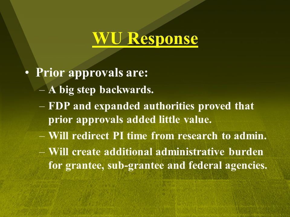 WU Response Prior approvals are: –A big step backwards. –FDP and expanded authorities proved that prior approvals added little value. –Will redirect P