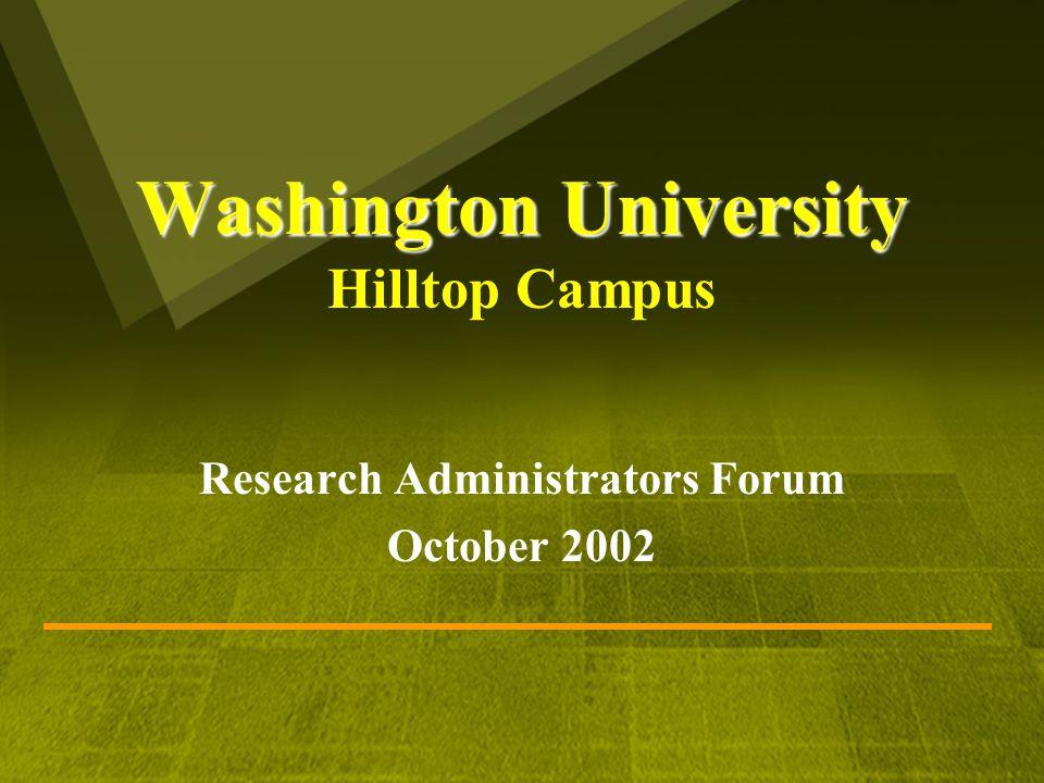 Washington University Washington University Hilltop Campus Research Administrators Forum October 2002