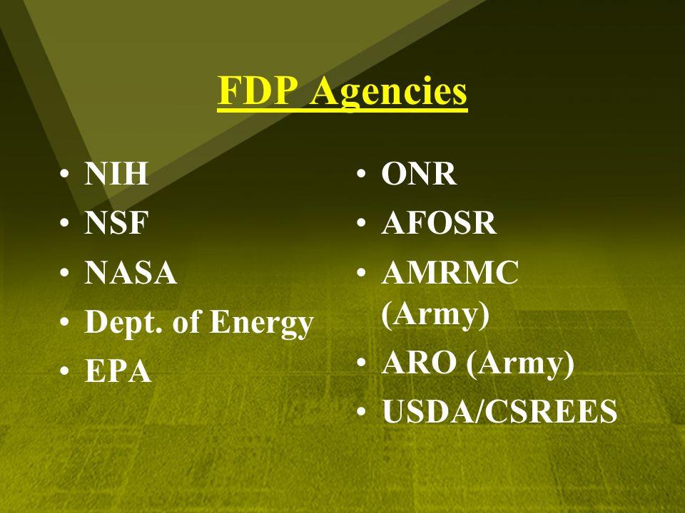 FDP Agencies NIH NSF NASA Dept. of Energy EPA ONR AFOSR AMRMC (Army) ARO (Army) USDA/CSREES
