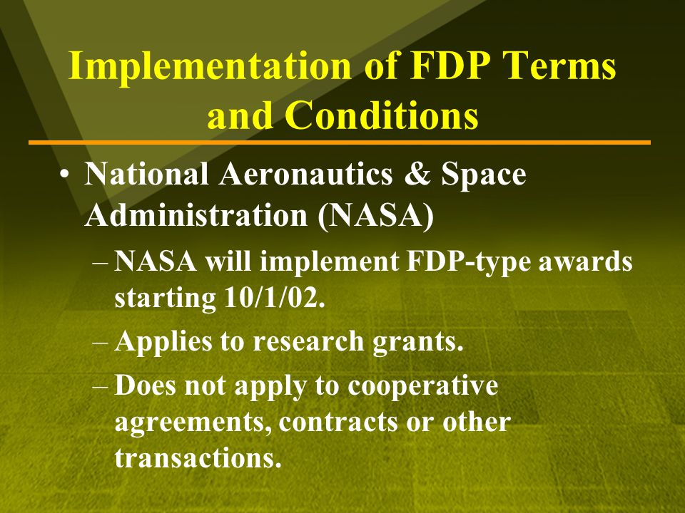 Implementation of FDP Terms and Conditions National Aeronautics & Space Administration (NASA) –NASA will implement FDP-type awards starting 10/1/02.