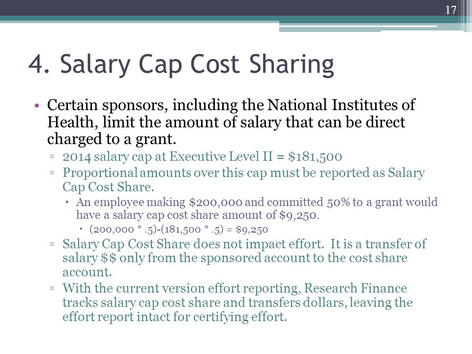 4. Salary Cap Cost Sharing Certain sponsors, including the National Institutes of Health, limit the amount of salary that can be direct charged to a g