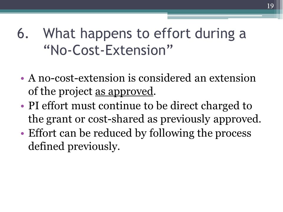 6.What happens to effort during a No-Cost-Extension A no-cost-extension is considered an extension of the project as approved.