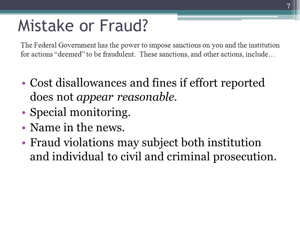 Mistake or Fraud. Cost disallowances and fines if effort reported does not appear reasonable.