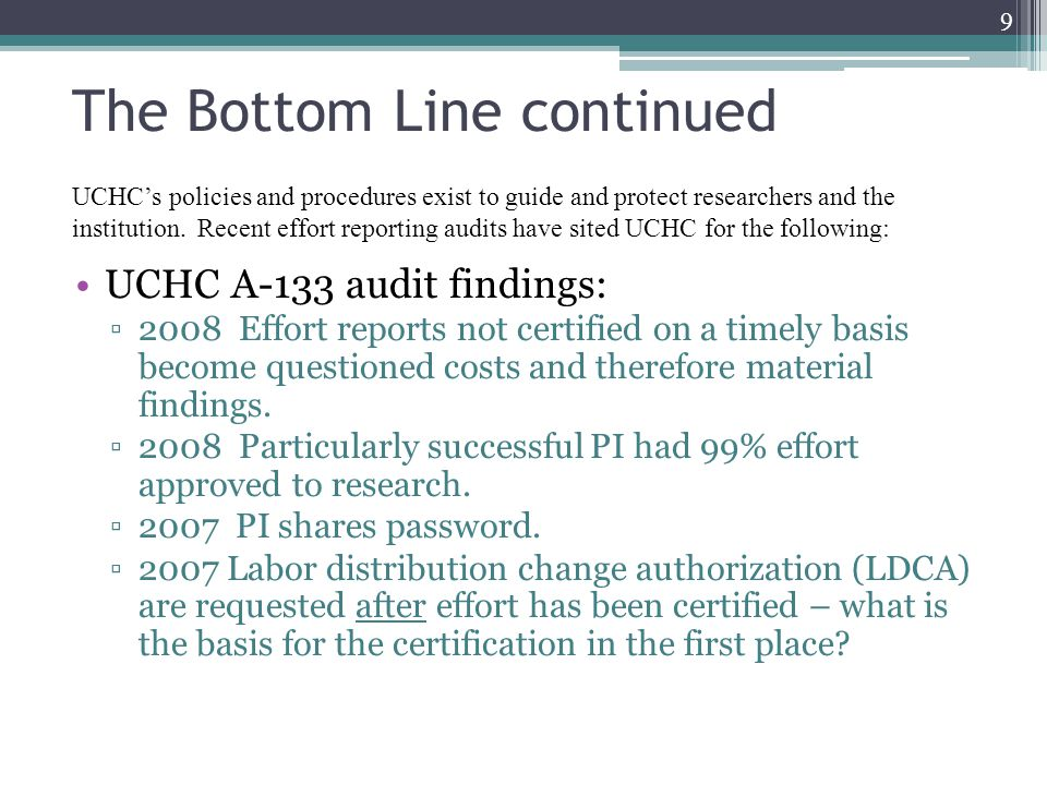 The Bottom Line continued UCHC A-133 audit findings: ▫2008 Effort reports not certified on a timely basis become questioned costs and therefore material findings.