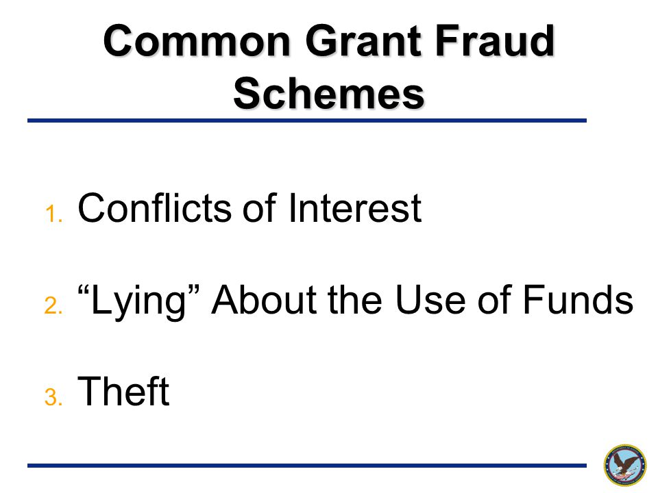 Common Grant Fraud Schemes 1. Conflicts of Interest 2. Lying About the Use of Funds 3. Theft