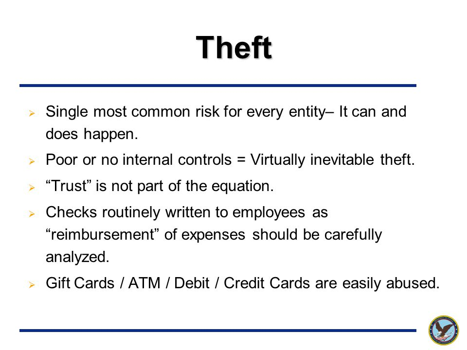 Theft  Single most common risk for every entity– It can and does happen.