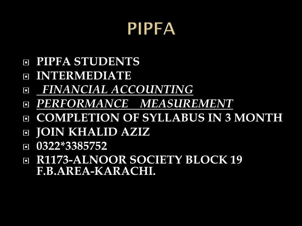  PIPFA STUDENTS  INTERMEDIATE  FINANCIAL ACCOUNTING  PERFORMANCE MEASUREMENT  COMPLETION OF SYLLABUS IN 3 MONTH  JOIN KHALID AZIZ  0322*3385752  R1173-ALNOOR SOCIETY BLOCK 19 F.B.AREA-KARACHI.