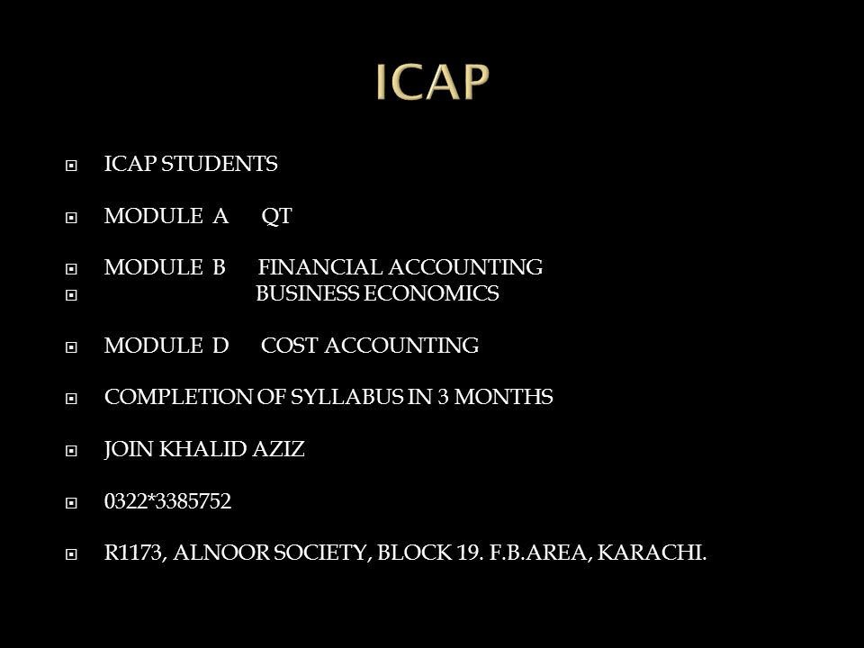  ICAP STUDENTS  MODULE A QT  MODULE B FINANCIAL ACCOUNTING  BUSINESS ECONOMICS  MODULE D COST ACCOUNTING  COMPLETION OF SYLLABUS IN 3 MONTHS  JOIN KHALID AZIZ  0322*3385752  R1173, ALNOOR SOCIETY, BLOCK 19.