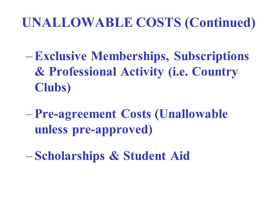 UNALLOWABLE COSTS OMB Circular A-21, Section J –Alcoholic Beverages –Communications (i.e. line charges, unit charges) –Donations & Contributions –Ente