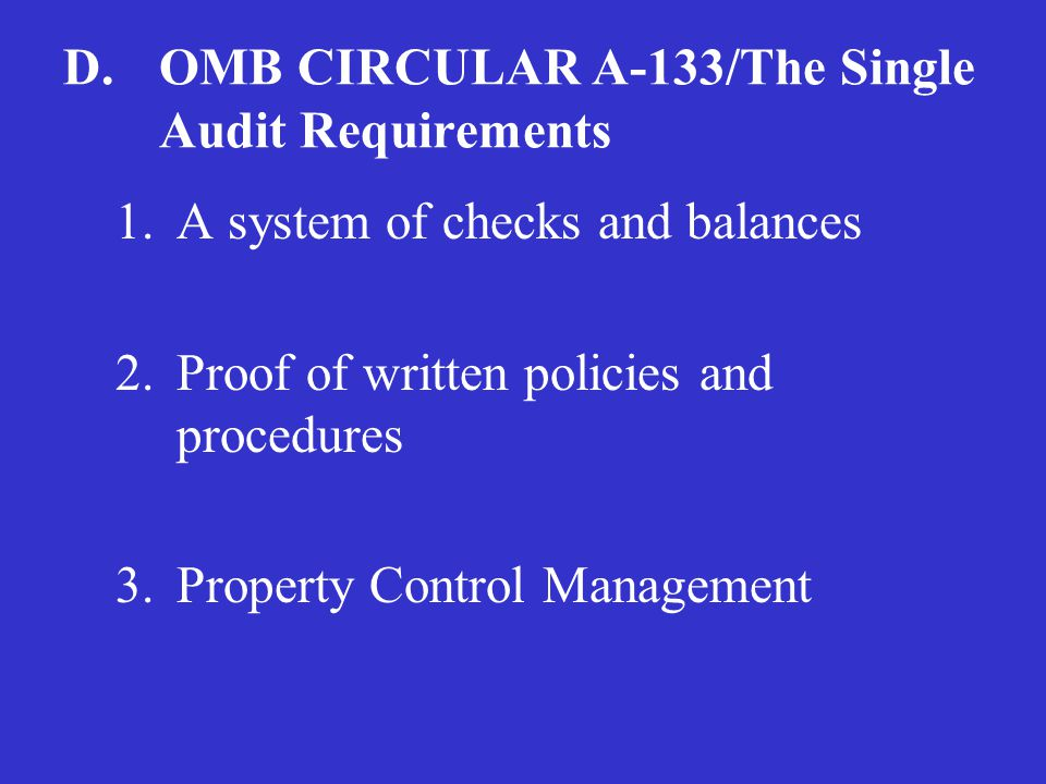 OMB CIRCULAR A-133/THE SINGLE AUDIT REQUIREMENT A-133 single audit requirement pertains to all federal grants which exceed $500,000. A- 133 auditing d